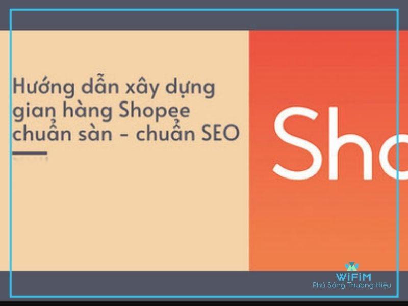 Hướng dẫn xây dựng gian hàng Shopee chuẩn SEO