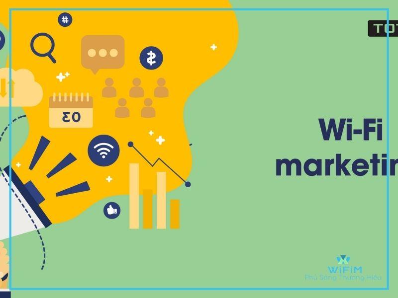 Wifi marketing là gì? Phương thức marketing mới lạ, độc đáo